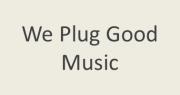 Wepluggoodmusic